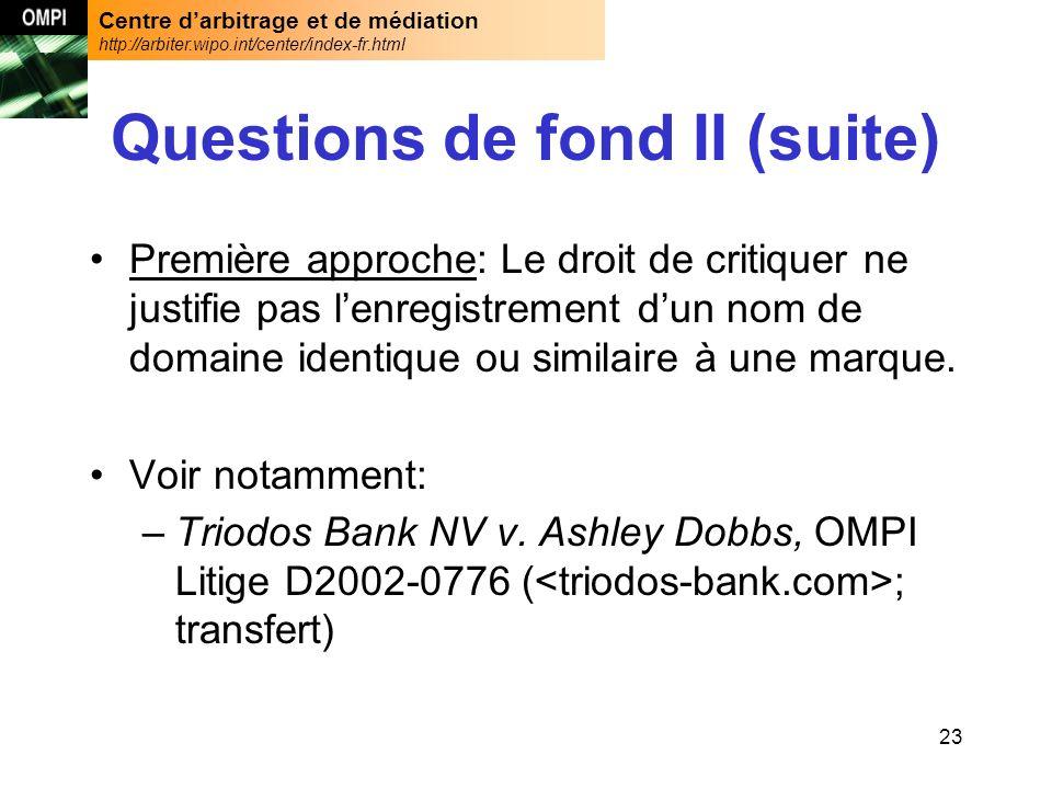 Centre darbitrage et de médiation http://arbiter.wipo.int/center/index-fr.html 23 Questions de fond II (suite) Première approche: Le droit de critiquer ne justifie pas lenregistrement dun nom de domaine identique ou similaire à une marque.