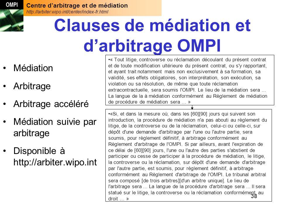Centre darbitrage et de médiation http://arbiter.wipo.int/center/index-fr.html 38 Clauses de médiation et darbitrage OMPI Médiation Arbitrage Arbitrag