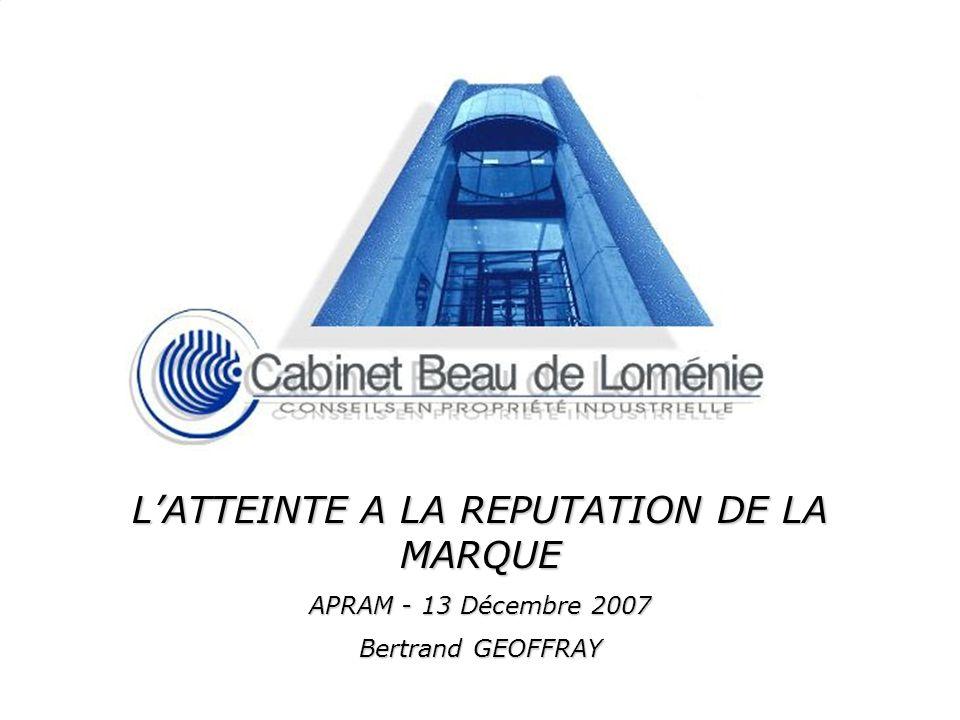 © 2007 Latteinte à la réputation de la marque Bertrand GEOFFRAY, 13 décembre 2007. 1 LATTEINTE A LA REPUTATION DE LA MARQUE APRAM - 13 Décembre 2007 B