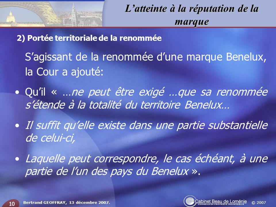© 2007 Latteinte à la réputation de la marque Bertrand GEOFFRAY, 13 décembre 2007. 10 Sagissant de la renommée dune marque Benelux, la Cour a ajouté: