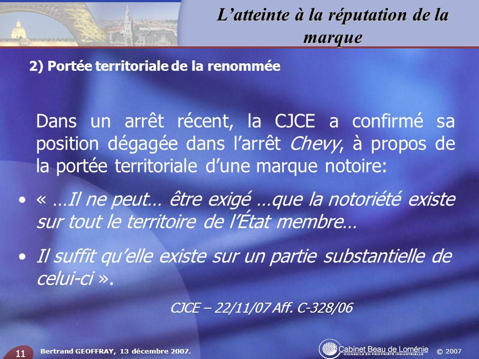 © 2007 Latteinte à la réputation de la marque Bertrand GEOFFRAY, 13 décembre 2007. 11 Dans un arrêt récent, la CJCE a confirmé sa position dégagée dan