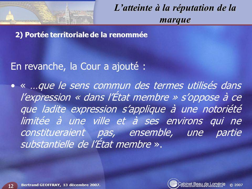 © 2007 Latteinte à la réputation de la marque Bertrand GEOFFRAY, 13 décembre 2007. 12 En revanche, la Cour a ajouté : « …que le sens commun des termes