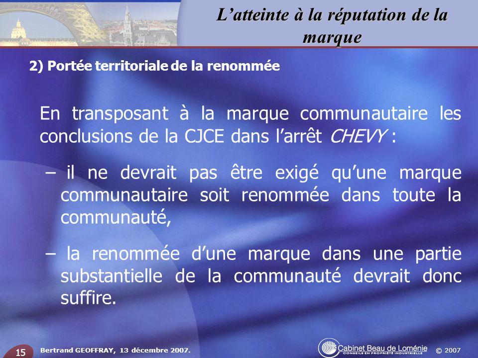 © 2007 Latteinte à la réputation de la marque Bertrand GEOFFRAY, 13 décembre 2007. 15 En transposant à la marque communautaire les conclusions de la C