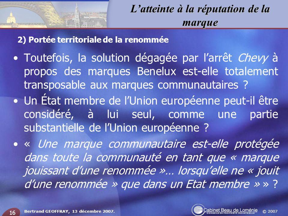 © 2007 Latteinte à la réputation de la marque Bertrand GEOFFRAY, 13 décembre 2007. 16 Toutefois, la solution dégagée par larrêt Chevy à propos des mar