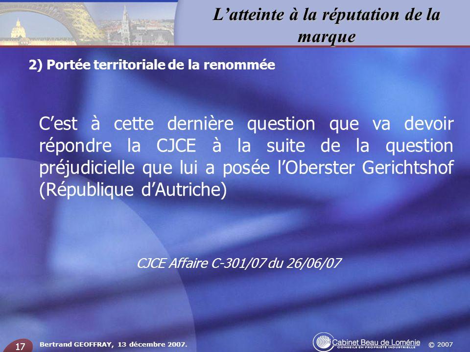 © 2007 Latteinte à la réputation de la marque Bertrand GEOFFRAY, 13 décembre 2007. 17 Cest à cette dernière question que va devoir répondre la CJCE à