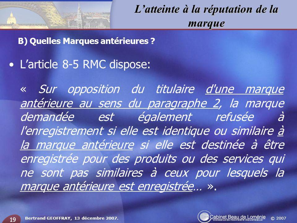 © 2007 Latteinte à la réputation de la marque Bertrand GEOFFRAY, 13 décembre 2007. 19 Larticle 8-5 RMC dispose: « Sur opposition du titulaire d'une ma