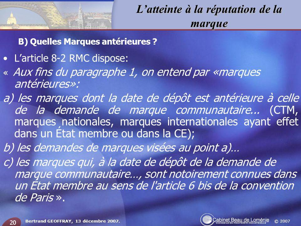 © 2007 Latteinte à la réputation de la marque Bertrand GEOFFRAY, 13 décembre 2007. 20 Larticle 8-2 RMC dispose: « Aux fins du paragraphe 1, on entend