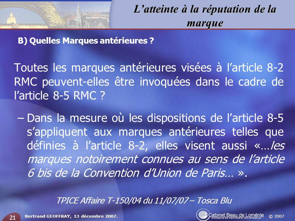 © 2007 Latteinte à la réputation de la marque Bertrand GEOFFRAY, 13 décembre 2007. 21 Toutes les marques antérieures visées à larticle 8-2 RMC peuvent