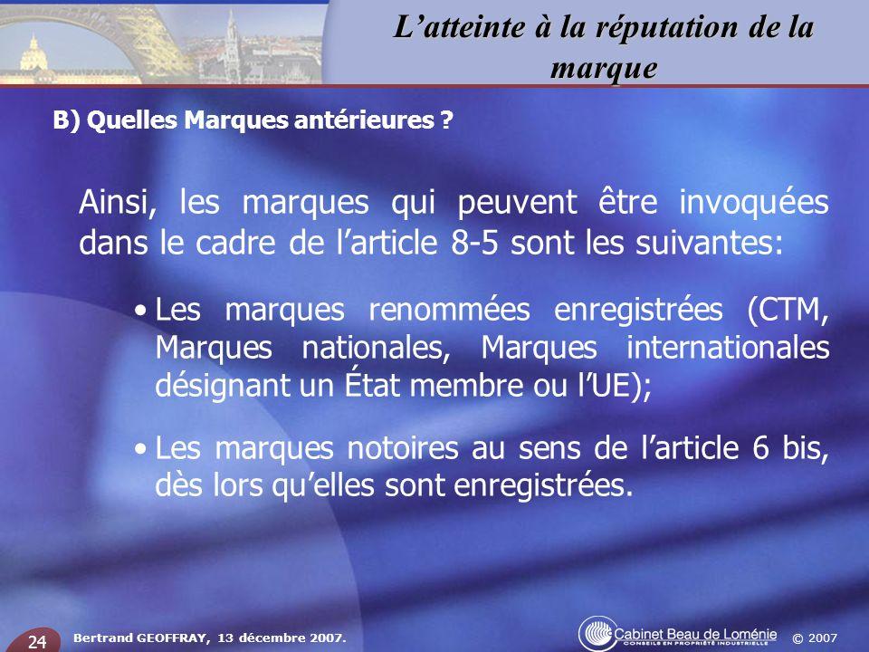 © 2007 Latteinte à la réputation de la marque Bertrand GEOFFRAY, 13 décembre 2007. 24 Ainsi, les marques qui peuvent être invoquées dans le cadre de l