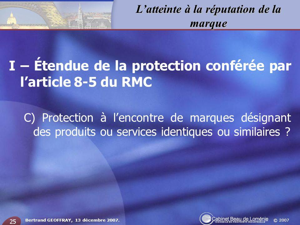 © 2007 Latteinte à la réputation de la marque Bertrand GEOFFRAY, 13 décembre 2007. 25 I – Étendue de la protection conférée par larticle 8-5 du RMC C)