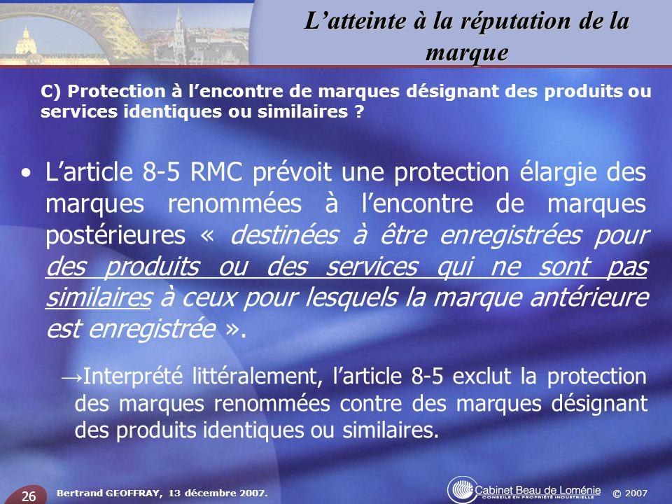 © 2007 Latteinte à la réputation de la marque Bertrand GEOFFRAY, 13 décembre 2007. 26 Larticle 8-5 RMC prévoit une protection élargie des marques reno