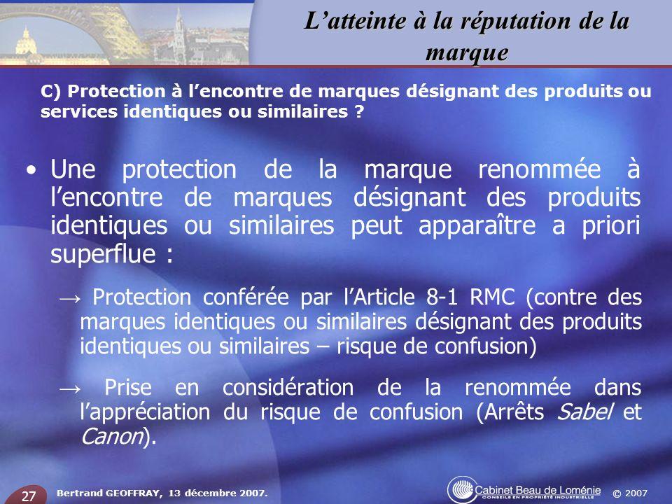 © 2007 Latteinte à la réputation de la marque Bertrand GEOFFRAY, 13 décembre 2007. 27 Une protection de la marque renommée à lencontre de marques dési