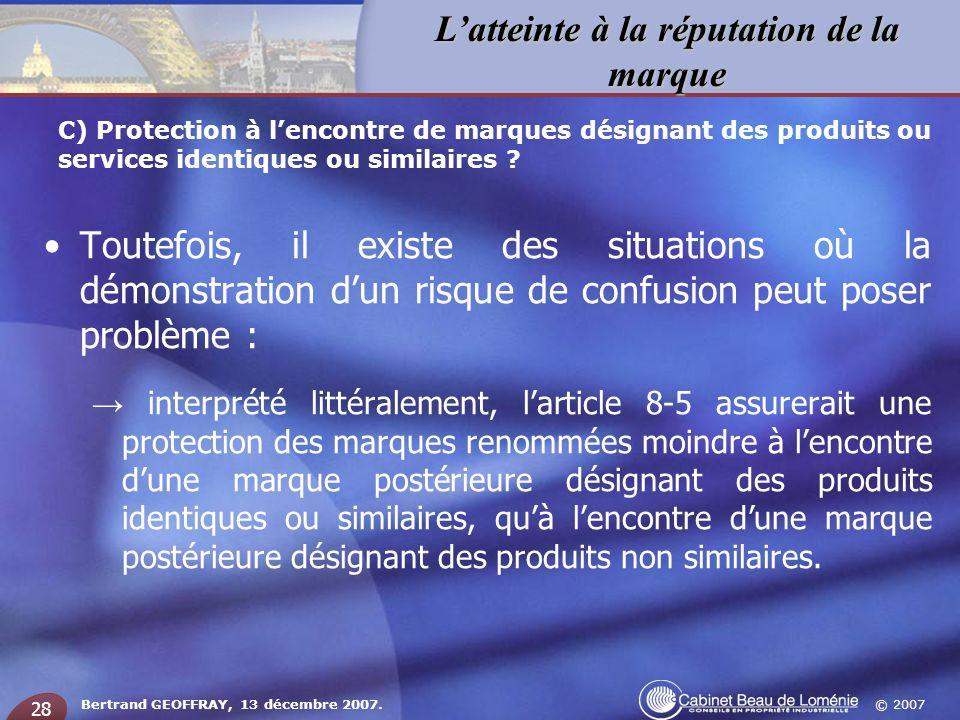 © 2007 Latteinte à la réputation de la marque Bertrand GEOFFRAY, 13 décembre 2007. 28 Toutefois, il existe des situations où la démonstration dun risq