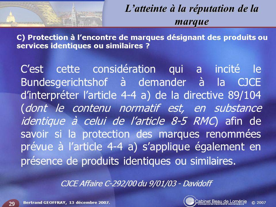 © 2007 Latteinte à la réputation de la marque Bertrand GEOFFRAY, 13 décembre 2007. 29 Cest cette considération qui a incité le Bundesgerichtshof à dem