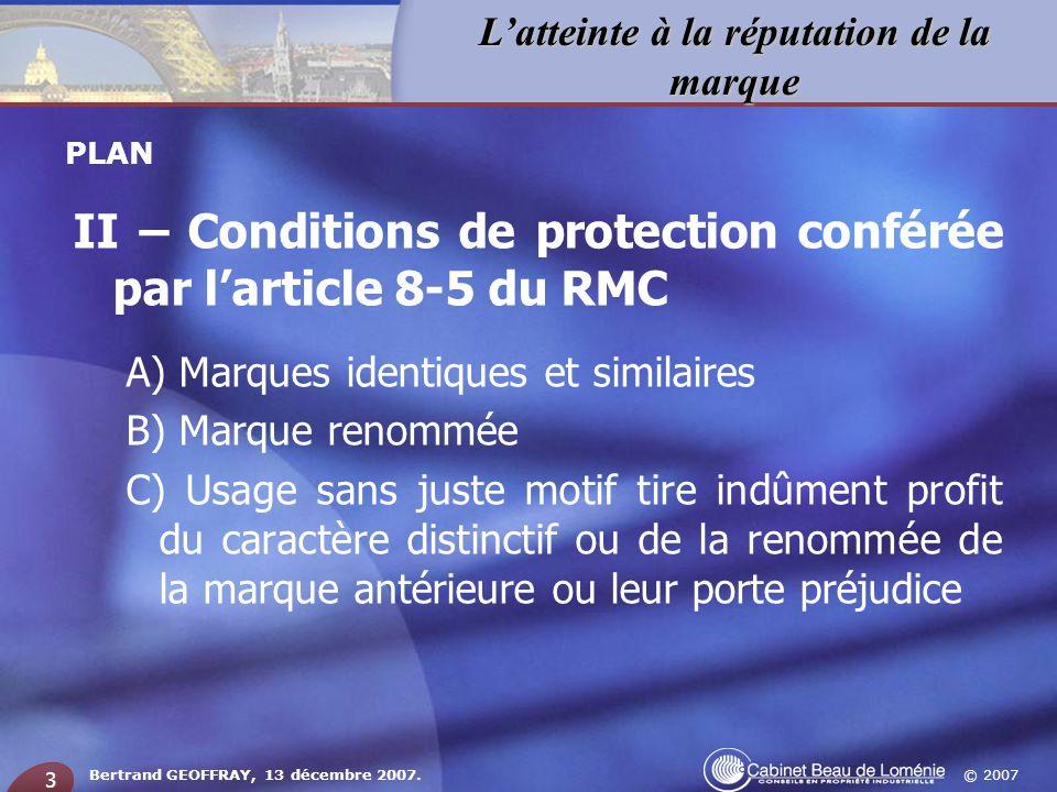 © 2007 Latteinte à la réputation de la marque Bertrand GEOFFRAY, 13 décembre 2007. 3 PLAN II – Conditions de protection conférée par larticle 8-5 du R