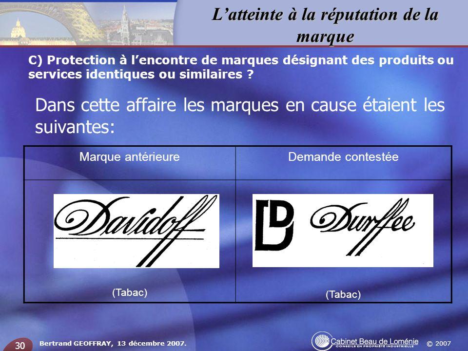 © 2007 Latteinte à la réputation de la marque Bertrand GEOFFRAY, 13 décembre 2007. 30 Dans cette affaire les marques en cause étaient les suivantes: M