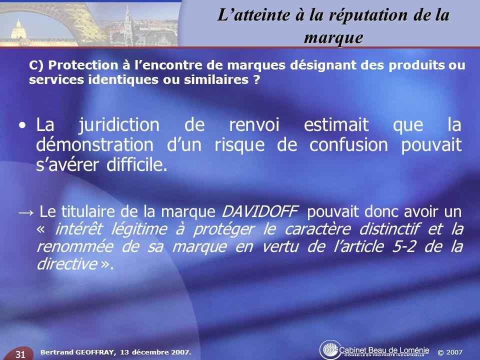 © 2007 Latteinte à la réputation de la marque Bertrand GEOFFRAY, 13 décembre 2007. 31 La juridiction de renvoi estimait que la démonstration dun risqu