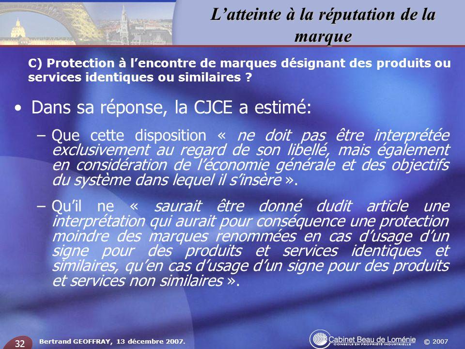 © 2007 Latteinte à la réputation de la marque Bertrand GEOFFRAY, 13 décembre 2007. 32 Dans sa réponse, la CJCE a estimé: –Que cette disposition « ne d