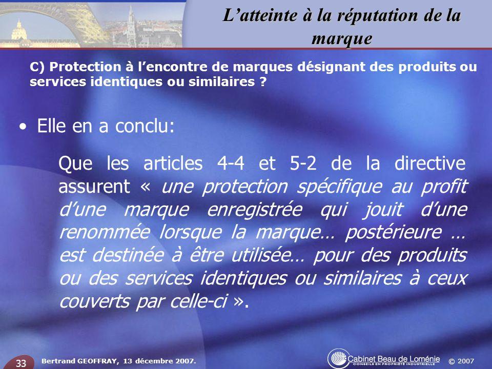 © 2007 Latteinte à la réputation de la marque Bertrand GEOFFRAY, 13 décembre 2007. 33 Elle en a conclu: Que les articles 4-4 et 5-2 de la directive as