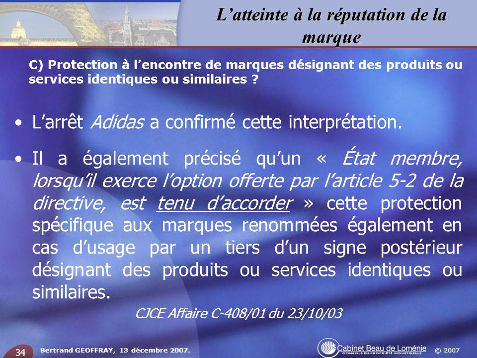 © 2007 Latteinte à la réputation de la marque Bertrand GEOFFRAY, 13 décembre 2007. 34 Larrêt Adidas a confirmé cette interprétation. Il a également pr