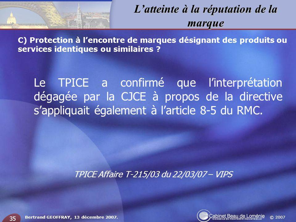 © 2007 Latteinte à la réputation de la marque Bertrand GEOFFRAY, 13 décembre 2007. 35 Le TPICE a confirmé que linterprétation dégagée par la CJCE à pr