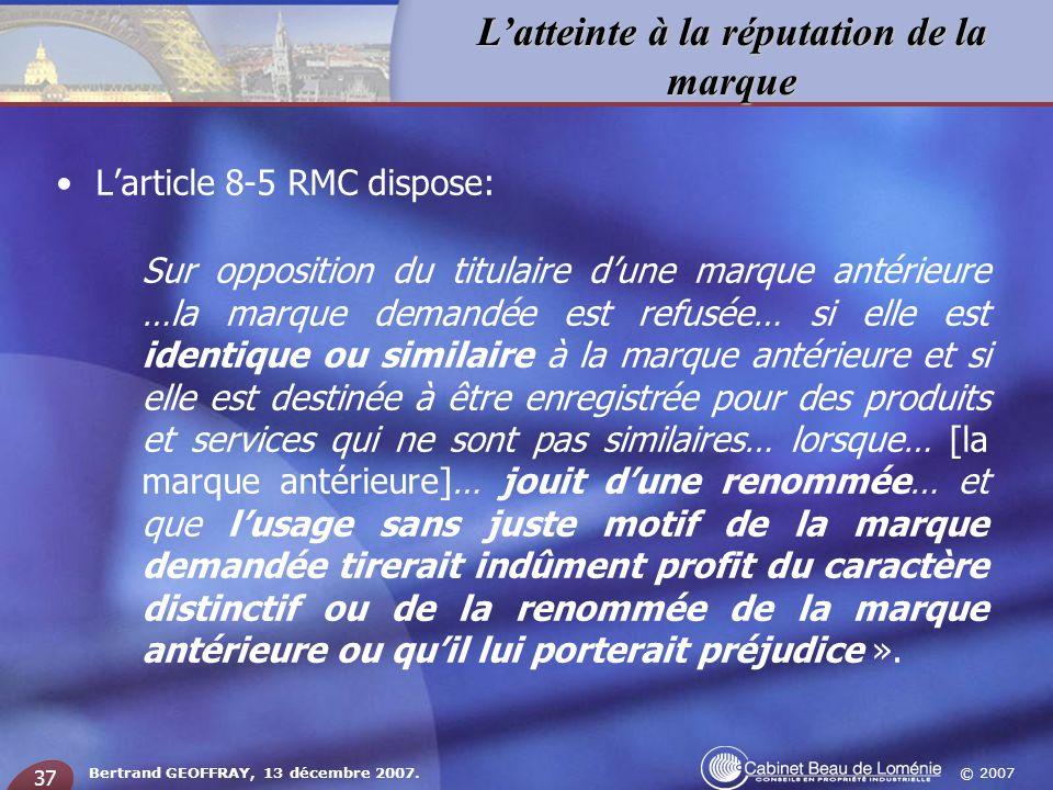 © 2007 Latteinte à la réputation de la marque Bertrand GEOFFRAY, 13 décembre 2007. 37 Larticle 8-5 RMC dispose: Sur opposition du titulaire dune marqu