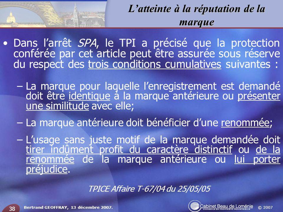 © 2007 Latteinte à la réputation de la marque Bertrand GEOFFRAY, 13 décembre 2007. 38 Dans larrêt SPA, le TPI a précisé que la protection conférée par