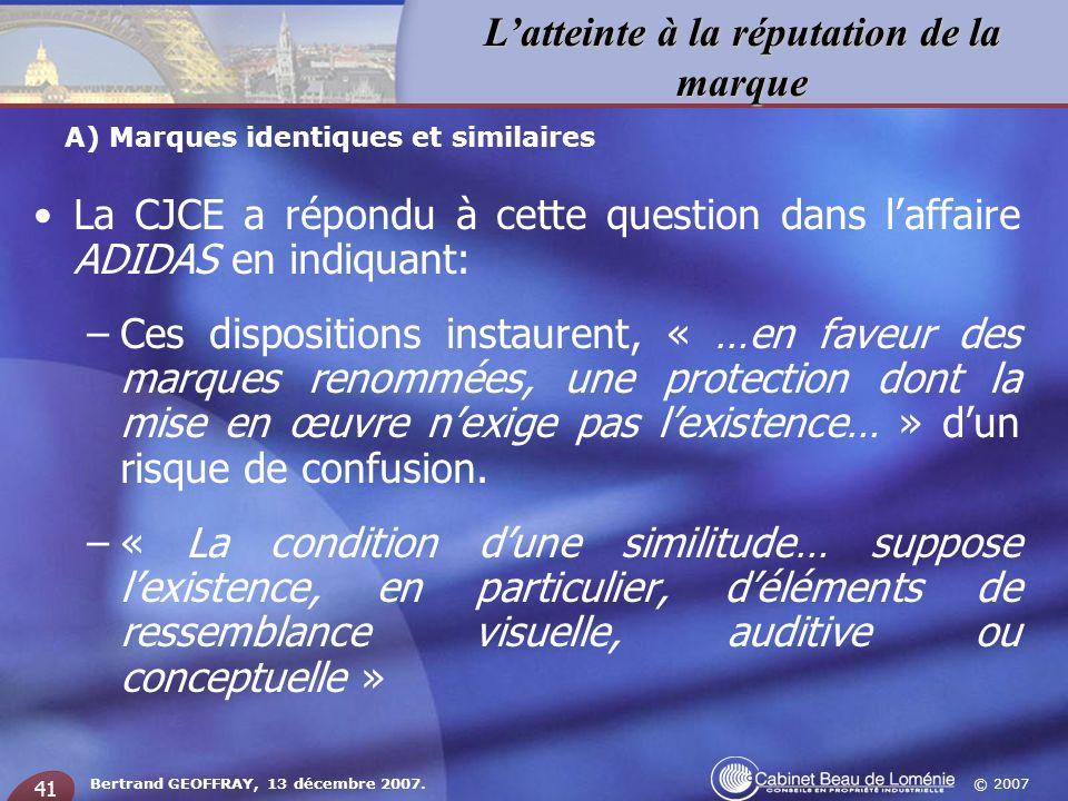 © 2007 Latteinte à la réputation de la marque Bertrand GEOFFRAY, 13 décembre 2007. 41 La CJCE a répondu à cette question dans laffaire ADIDAS en indiq