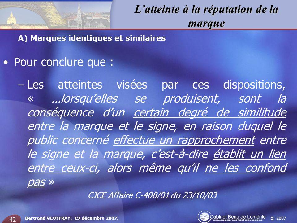 © 2007 Latteinte à la réputation de la marque Bertrand GEOFFRAY, 13 décembre 2007. 42 Pour conclure que : –Les atteintes visées par ces dispositions,