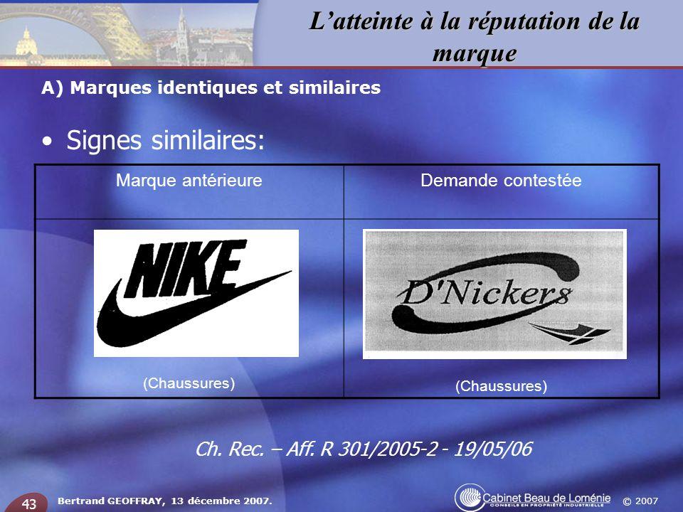 © 2007 Latteinte à la réputation de la marque Bertrand GEOFFRAY, 13 décembre 2007. 43 Signes similaires: A) Marques identiques et similaires Marque an