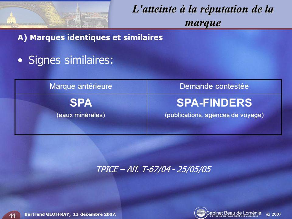 © 2007 Latteinte à la réputation de la marque Bertrand GEOFFRAY, 13 décembre 2007. 44 Signes similaires: A) Marques identiques et similaires Marque an