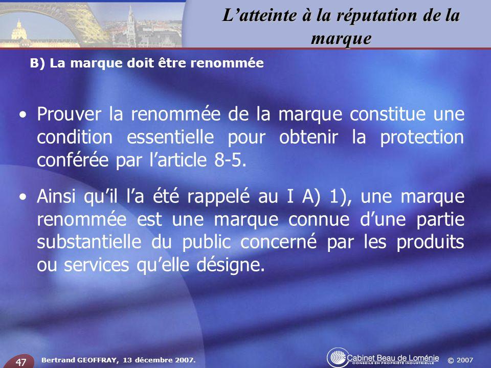 © 2007 Latteinte à la réputation de la marque Bertrand GEOFFRAY, 13 décembre 2007. 47 Prouver la renommée de la marque constitue une condition essenti