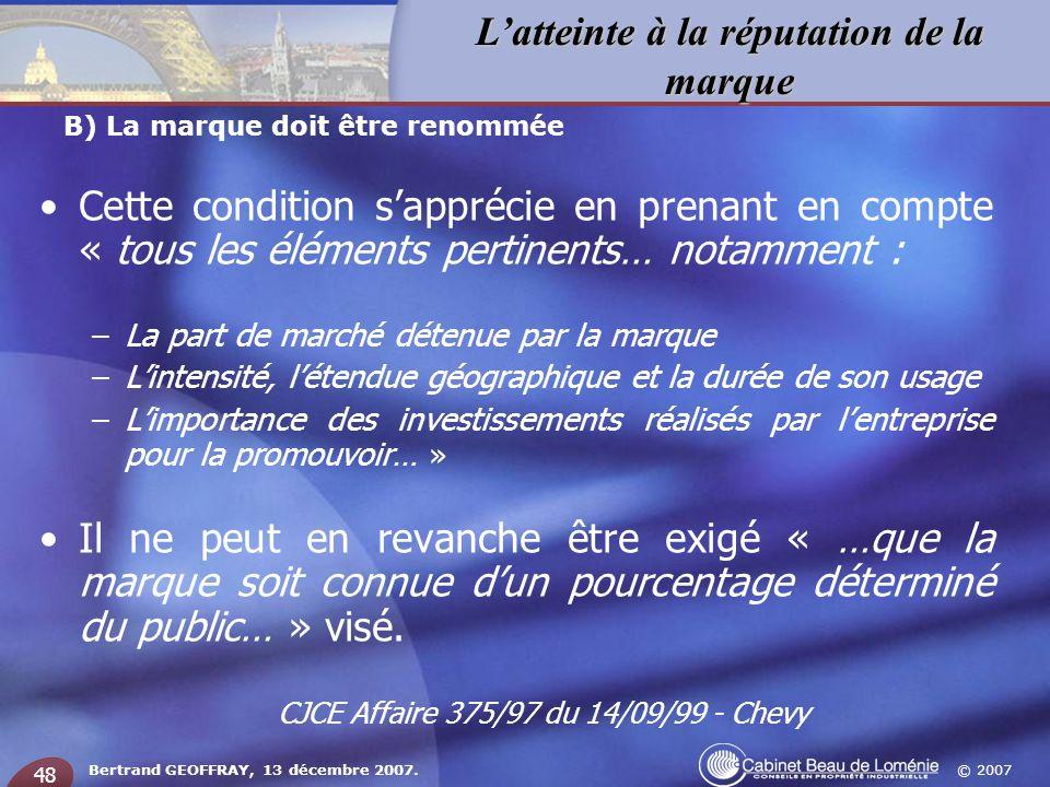 © 2007 Latteinte à la réputation de la marque Bertrand GEOFFRAY, 13 décembre 2007. 48 Cette condition sapprécie en prenant en compte « tous les élémen