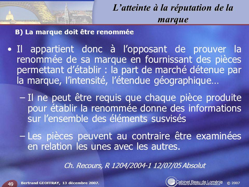 © 2007 Latteinte à la réputation de la marque Bertrand GEOFFRAY, 13 décembre 2007. 49 Il appartient donc à lopposant de prouver la renommée de sa marq
