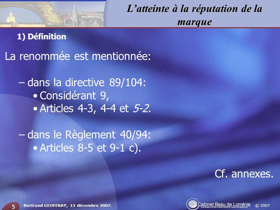 © 2007 Latteinte à la réputation de la marque Bertrand GEOFFRAY, 13 décembre 2007. 5 La renommée est mentionnée: –dans la directive 89/104: Considéran