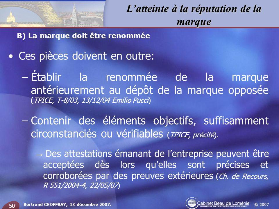 © 2007 Latteinte à la réputation de la marque Bertrand GEOFFRAY, 13 décembre 2007. 50 Ces pièces doivent en outre: –Établir la renommée de la marque a