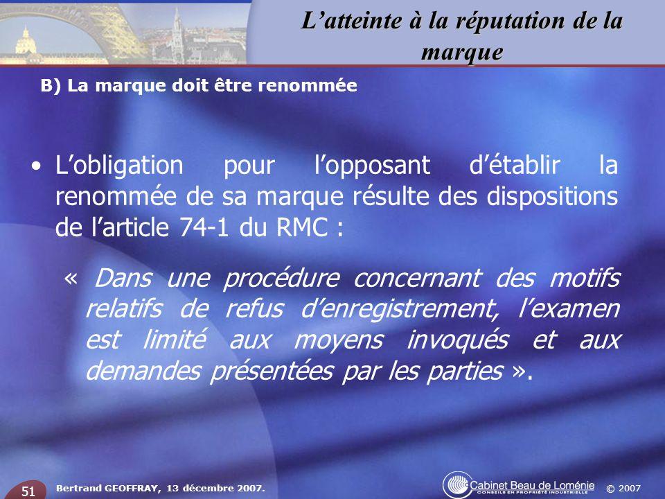 © 2007 Latteinte à la réputation de la marque Bertrand GEOFFRAY, 13 décembre 2007. 51 Lobligation pour lopposant détablir la renommée de sa marque rés