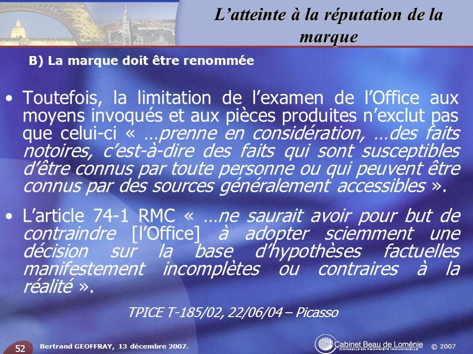 © 2007 Latteinte à la réputation de la marque Bertrand GEOFFRAY, 13 décembre 2007. 52 Toutefois, la limitation de lexamen de lOffice aux moyens invoqu