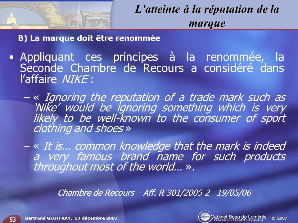 © 2007 Latteinte à la réputation de la marque Bertrand GEOFFRAY, 13 décembre 2007. 53 Appliquant ces principes à la renommée, la Seconde Chambre de Re
