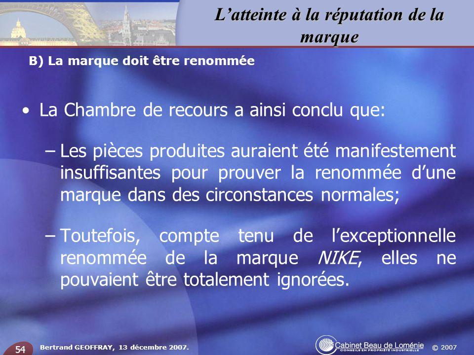 © 2007 Latteinte à la réputation de la marque Bertrand GEOFFRAY, 13 décembre 2007. 54 La Chambre de recours a ainsi conclu que: –Les pièces produites