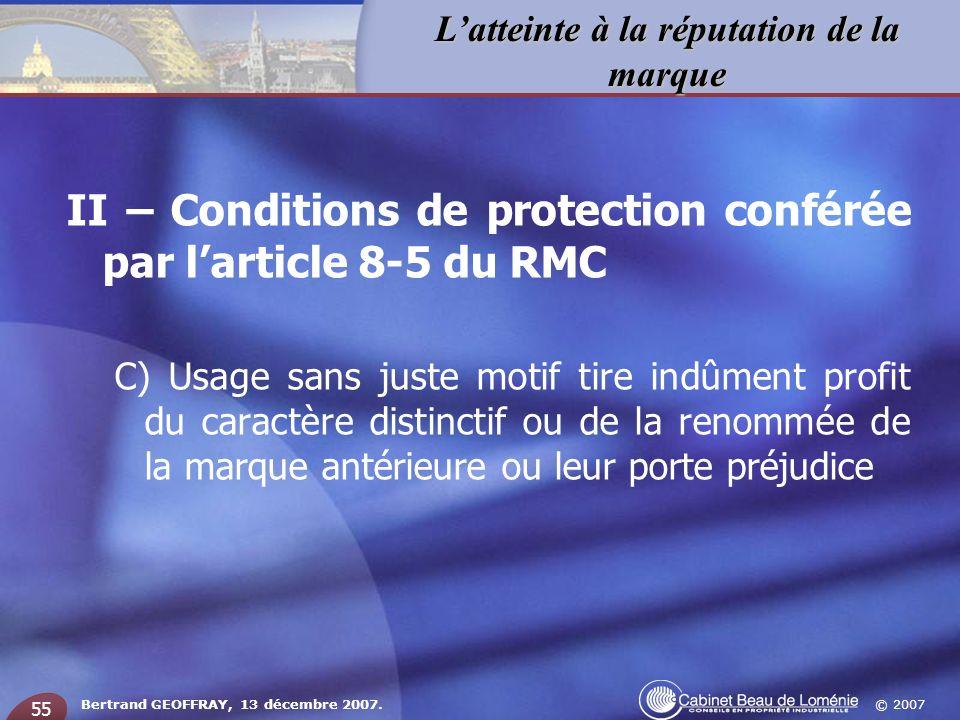 © 2007 Latteinte à la réputation de la marque Bertrand GEOFFRAY, 13 décembre 2007. 55 II – Conditions de protection conférée par larticle 8-5 du RMC C
