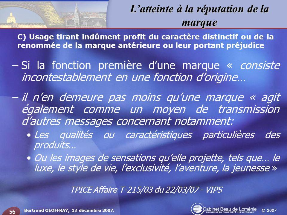 © 2007 Latteinte à la réputation de la marque Bertrand GEOFFRAY, 13 décembre 2007. 56 –Si la fonction première dune marque « consiste incontestablemen