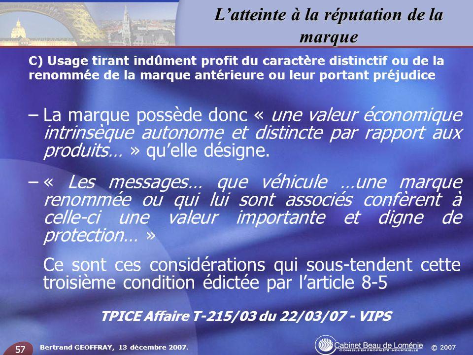 © 2007 Latteinte à la réputation de la marque Bertrand GEOFFRAY, 13 décembre 2007. 57 –La marque possède donc « une valeur économique intrinsèque auto