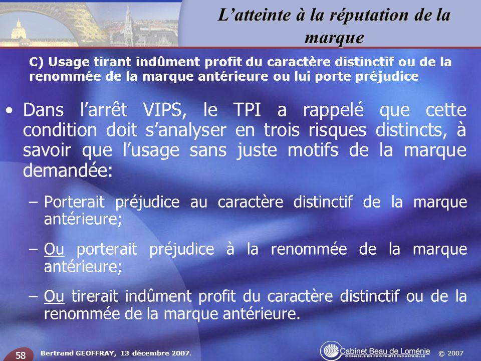 © 2007 Latteinte à la réputation de la marque Bertrand GEOFFRAY, 13 décembre 2007. 58 Dans larrêt VIPS, le TPI a rappelé que cette condition doit sana