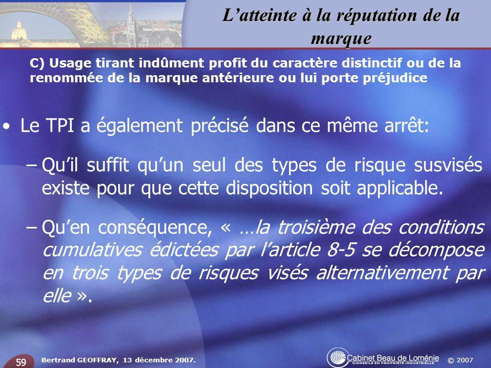 © 2007 Latteinte à la réputation de la marque Bertrand GEOFFRAY, 13 décembre 2007. 59 Le TPI a également précisé dans ce même arrêt: –Quil suffit quun