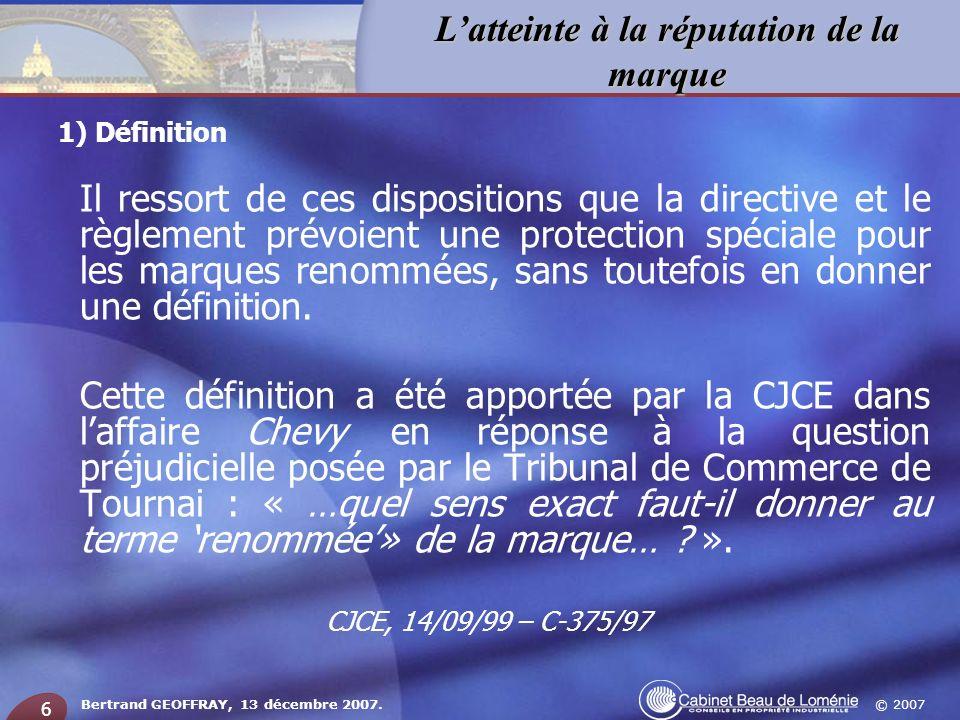 © 2007 Latteinte à la réputation de la marque Bertrand GEOFFRAY, 13 décembre 2007. 6 Il ressort de ces dispositions que la directive et le règlement p