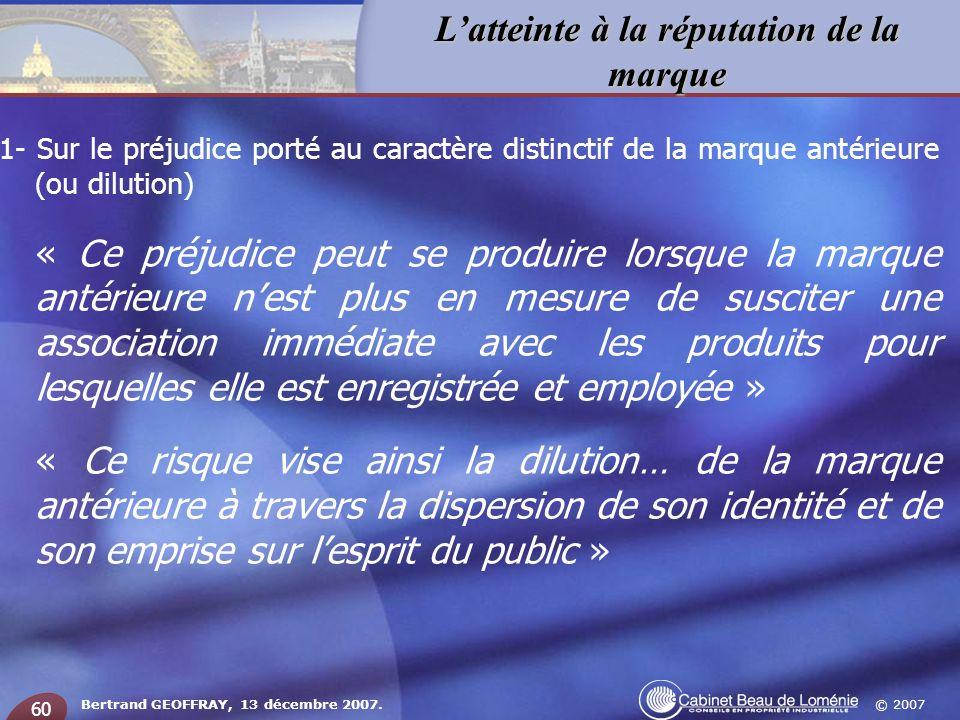 © 2007 Latteinte à la réputation de la marque Bertrand GEOFFRAY, 13 décembre 2007. 60 1- Sur le préjudice porté au caractère distinctif de la marque a