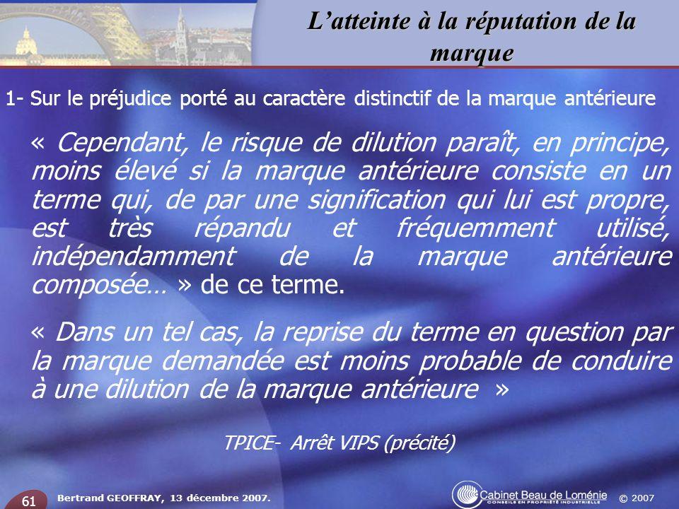 © 2007 Latteinte à la réputation de la marque Bertrand GEOFFRAY, 13 décembre 2007. 61 1- Sur le préjudice porté au caractère distinctif de la marque a