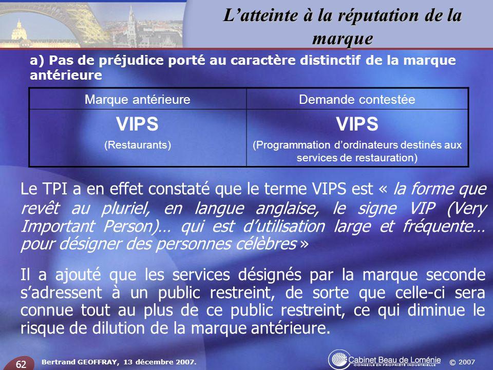 © 2007 Latteinte à la réputation de la marque Bertrand GEOFFRAY, 13 décembre 2007. 62 a) Pas de préjudice porté au caractère distinctif de la marque a