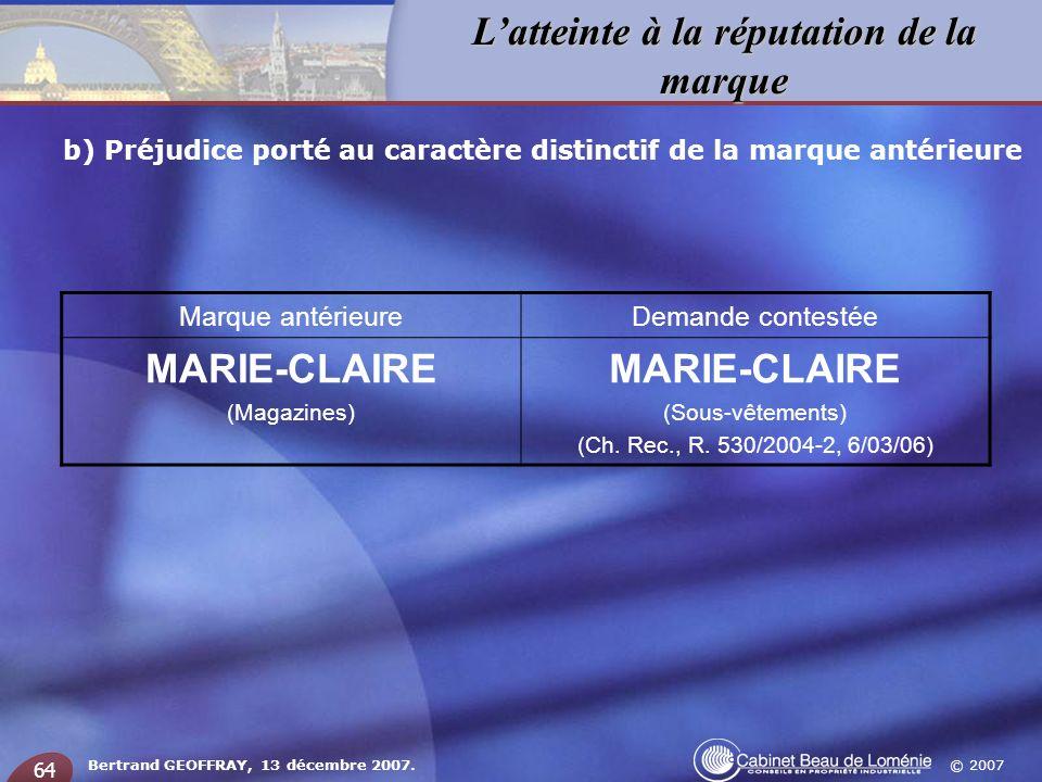 © 2007 Latteinte à la réputation de la marque Bertrand GEOFFRAY, 13 décembre 2007. 64 b) Préjudice porté au caractère distinctif de la marque antérieu